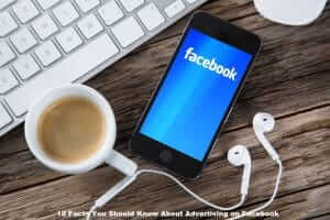 10 Facts You Should Know About Advertising on Facebook