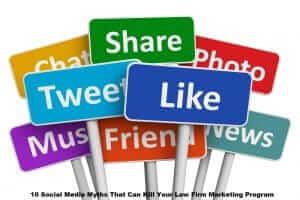 10 Social Media Myths That Can Kill Your Law Firm Marketing Program