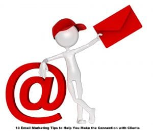 13 Email Marketing Tips to Help You Make the Connection with Clients