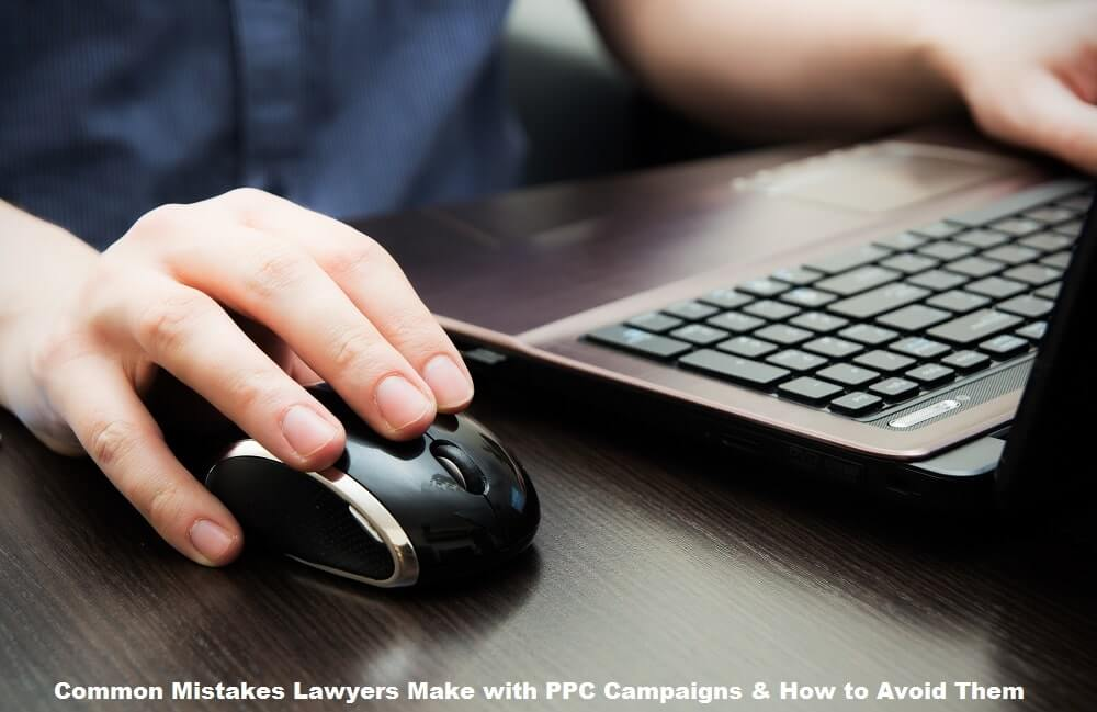 Common Mistakes Lawyers Make with PPC Campaigns & How to Avoid Them