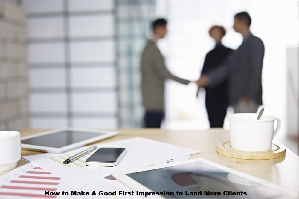 How to Make A Good First Impression to Land More Clients