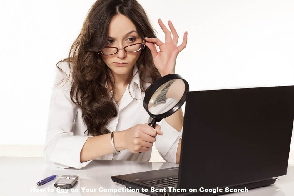How to Spy on Your Competition to Beat Them on Google Search
