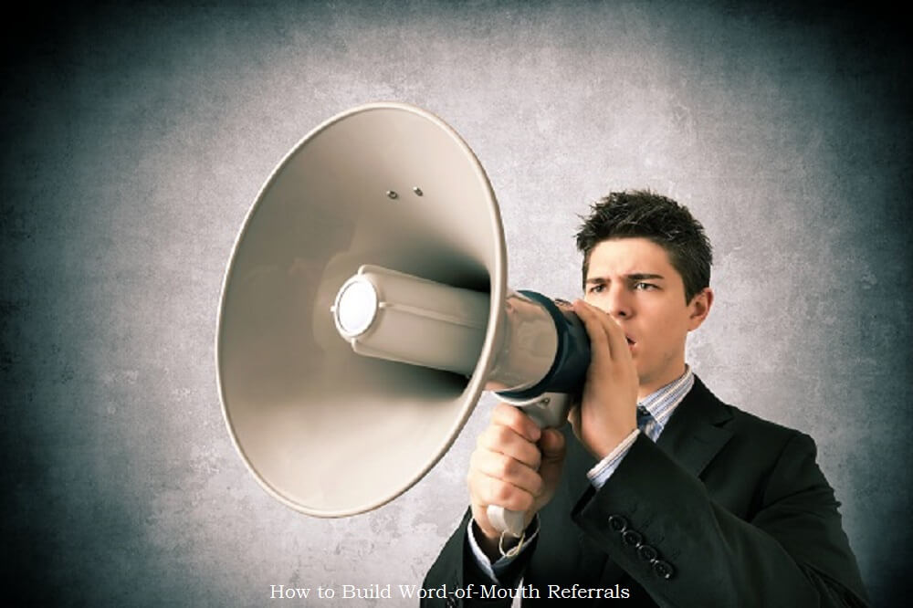 How to Build Word-of-Mouth Referrals